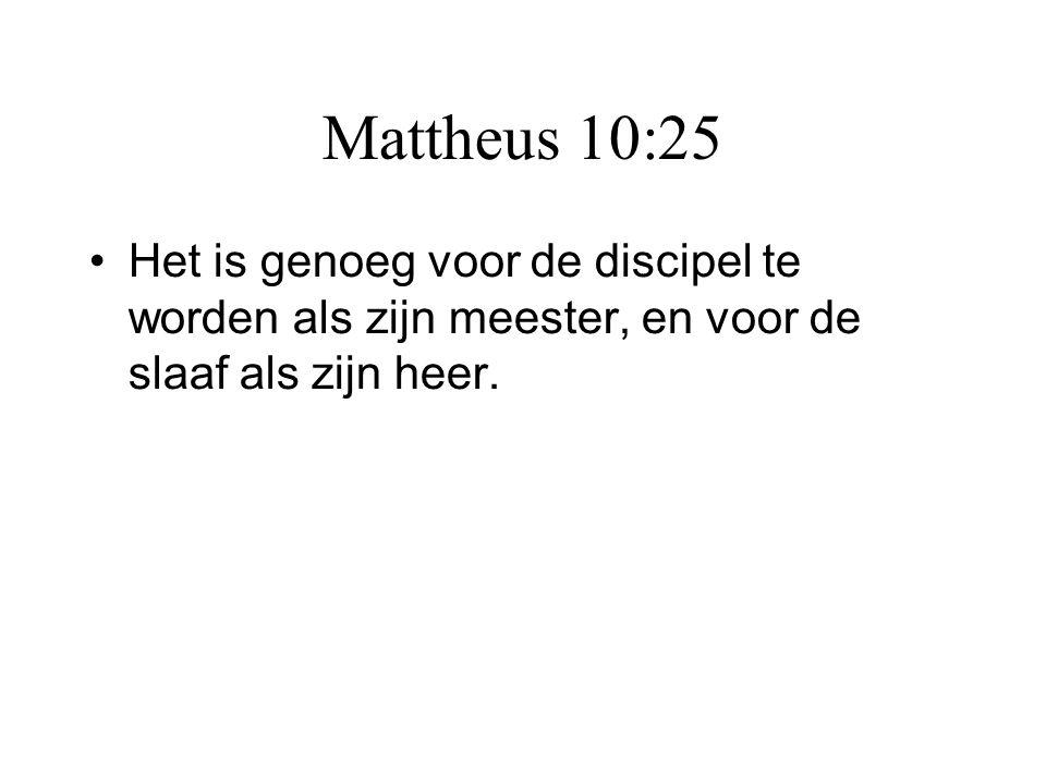 Mattheus 10:25 •Het is genoeg voor de discipel te worden als zijn meester, en voor de slaaf als zijn heer.