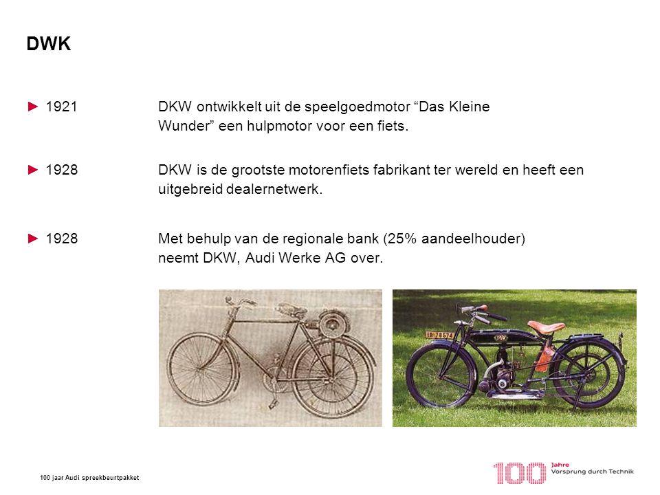 """100 jaar Audi spreekbeurtpakket DWK ►1921DKW ontwikkelt uit de speelgoedmotor """"Das Kleine Wunder"""" een hulpmotor voor een fiets. ►1928DKW is de grootst"""