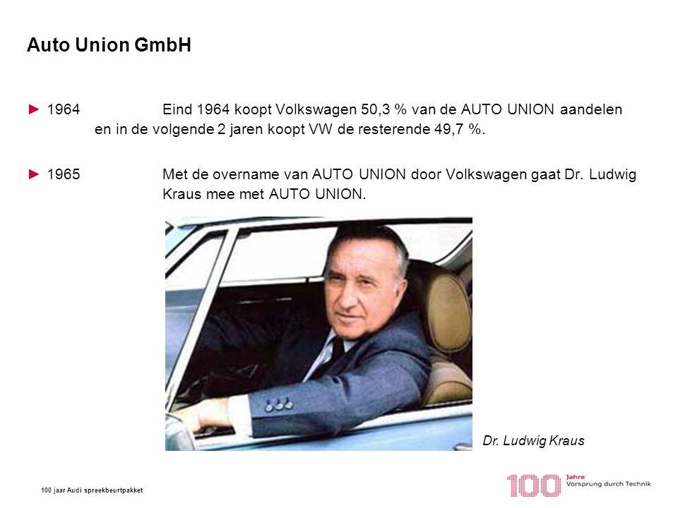 100 jaar Audi spreekbeurtpakket Auto Union GmbH ►1964Eind 1964 koopt Volkswagen 50,3 % van de AUTO UNION aandelen en in de volgende 2 jaren koopt VW d