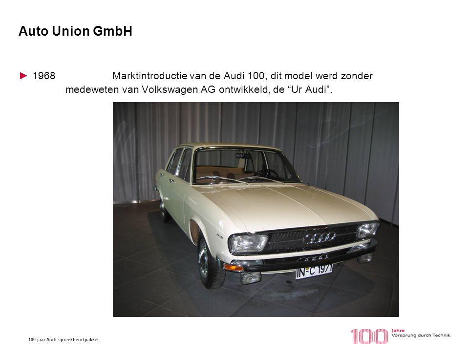 100 jaar Audi spreekbeurtpakket Auto Union GmbH ►1968Marktintroductie van de Audi 100, dit model werd zonder medeweten van Volkswagen AG ontwikkeld, d