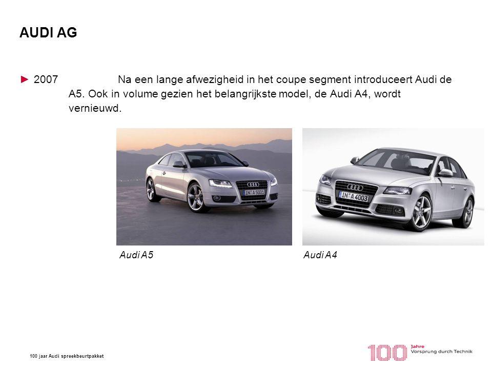 100 jaar Audi spreekbeurtpakket AUDI AG ►2007Na een lange afwezigheid in het coupe segment introduceert Audi de A5. Ook in volume gezien het belangrij