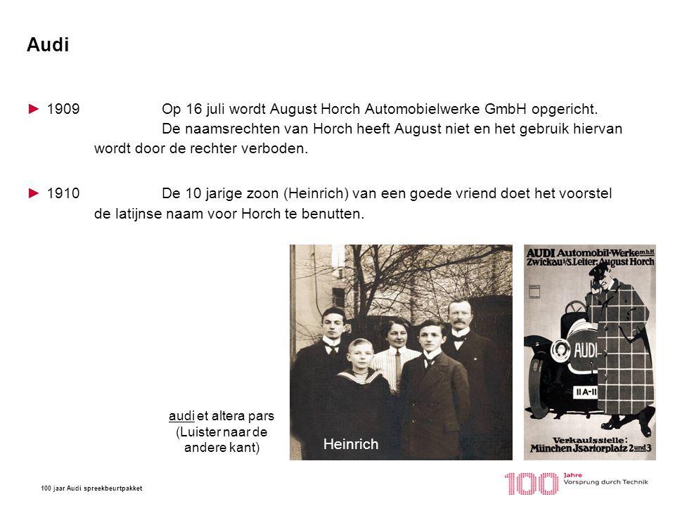 100 jaar Audi spreekbeurtpakket Audi ►1909Op 16 juli wordt August Horch Automobielwerke GmbH opgericht. De naamsrechten van Horch heeft August niet en