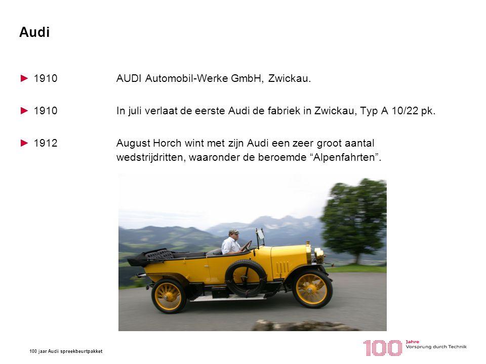 100 jaar Audi spreekbeurtpakket Audi ►1910AUDI Automobil-Werke GmbH, Zwickau. ►1910In juli verlaat de eerste Audi de fabriek in Zwickau, Typ A 10/22 p