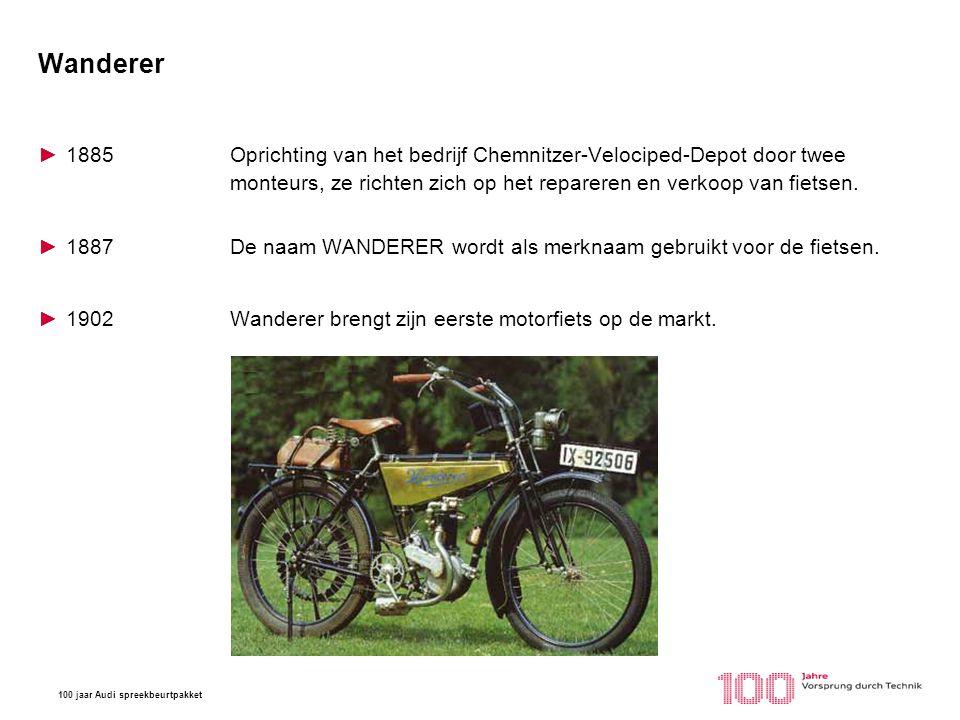 100 jaar Audi spreekbeurtpakket Wanderer ►1908Het woord fahrrad verdwijnt uit de bedrijfsnaam, het heet nu Wanderer Werke AG.