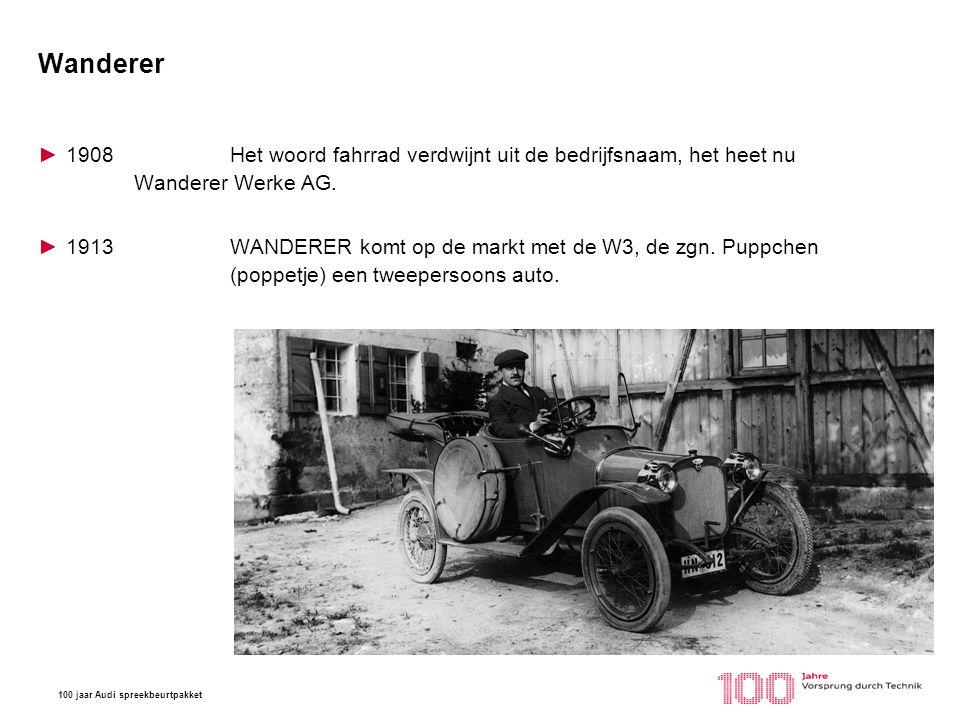 100 jaar Audi spreekbeurtpakket Wanderer ►1926Als opvolger van de Puppchen brengt Wanderer de Typ W10 op de markt een auto met een 1,5 liter motor en 30pk.
