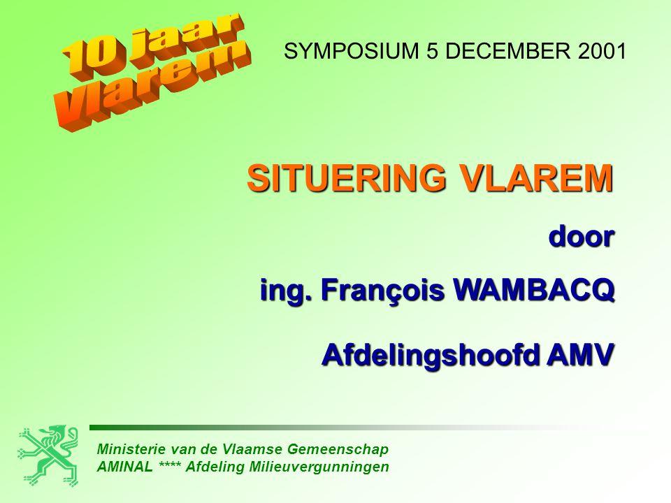 Ministerie van de Vlaamse Gemeenschap AMINAL **** Afdeling Milieuvergunningen SYMPOSIUM 5 DECEMBER 2001 SITUERING VLAREM door ing.