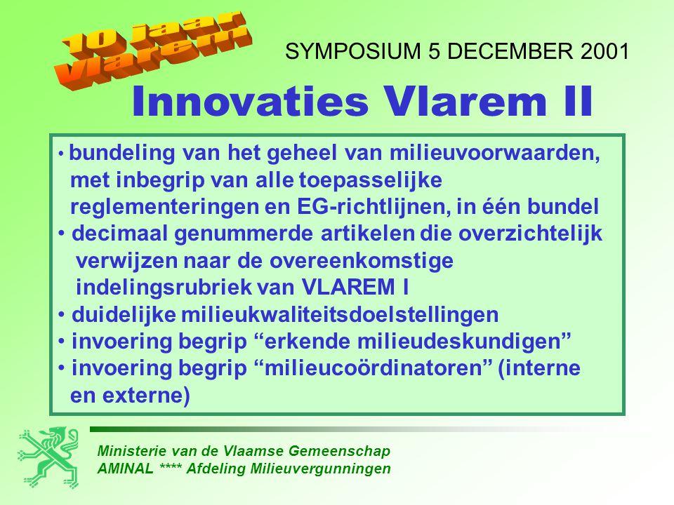 Ministerie van de Vlaamse Gemeenschap AMINAL **** Afdeling Milieuvergunningen SYMPOSIUM 5 DECEMBER 2001 • bundeling van het geheel van milieuvoorwaard