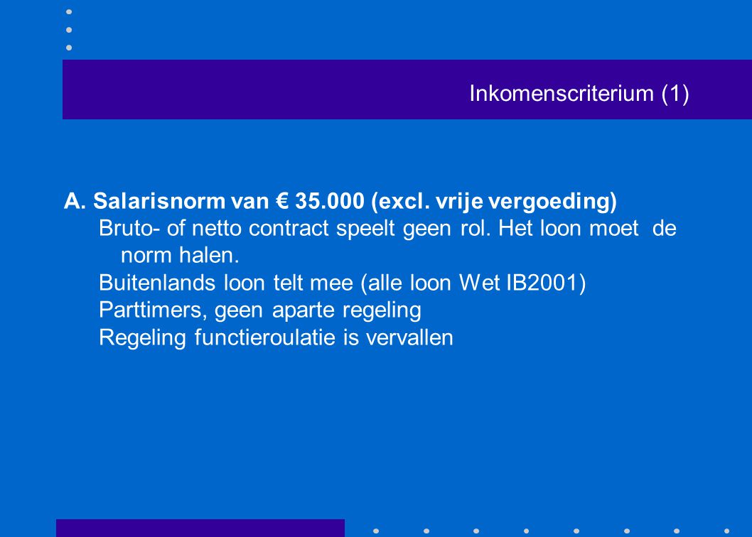 Inkomenscriterium (1) A.Salarisnorm van € 35.000 (excl.