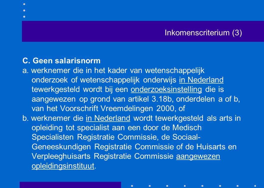 Inkomenscriterium (3) C. Geen salarisnorm a. werknemer die in het kader van wetenschappelijk onderzoek of wetenschappelijk onderwijs in Nederland tewe