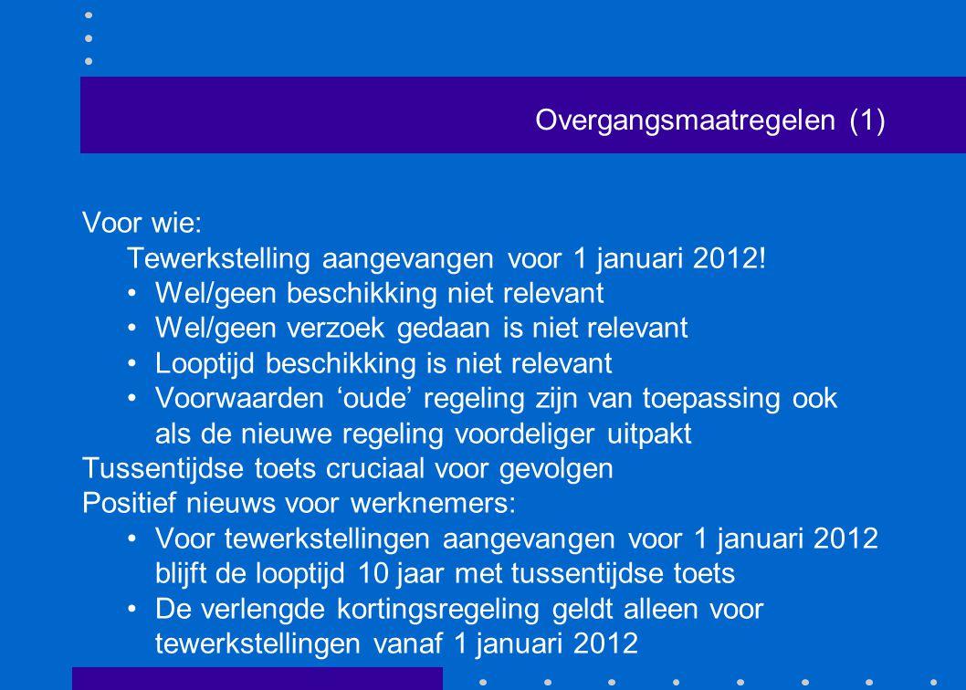 Overgangsmaatregelen (1) Voor wie: Tewerkstelling aangevangen voor 1 januari 2012! •Wel/geen beschikking niet relevant •Wel/geen verzoek gedaan is nie