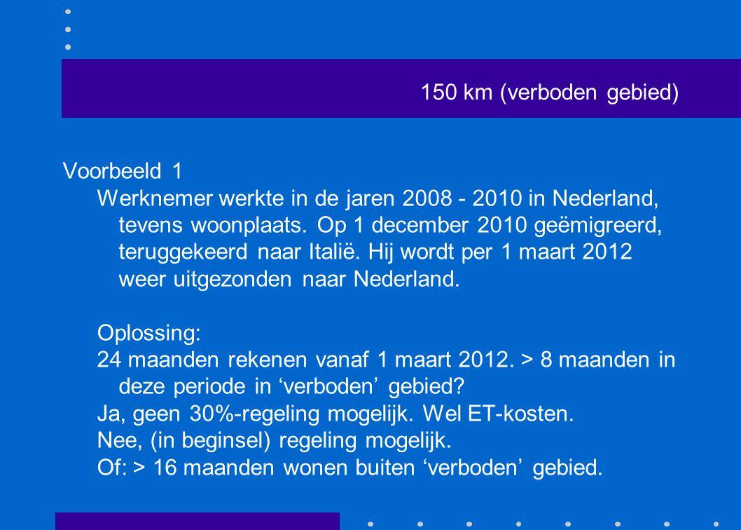 150 km (verboden gebied) Voorbeeld 1 Werknemer werkte in de jaren 2008 - 2010 in Nederland, tevens woonplaats. Op 1 december 2010 geëmigreerd, terugge