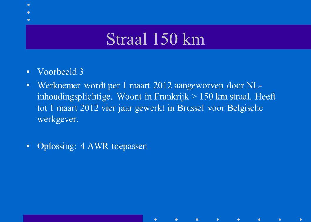 Straal 150 km •Voorbeeld 3 •Werknemer wordt per 1 maart 2012 aangeworven door NL- inhoudingsplichtige. Woont in Frankrijk > 150 km straal. Heeft tot 1