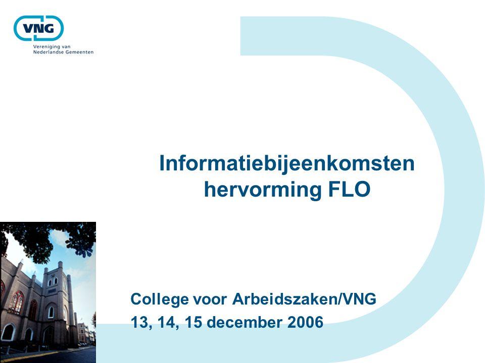 Informatiebijeenkomsten hervorming FLO College voor Arbeidszaken/VNG 13, 14, 15 december 2006