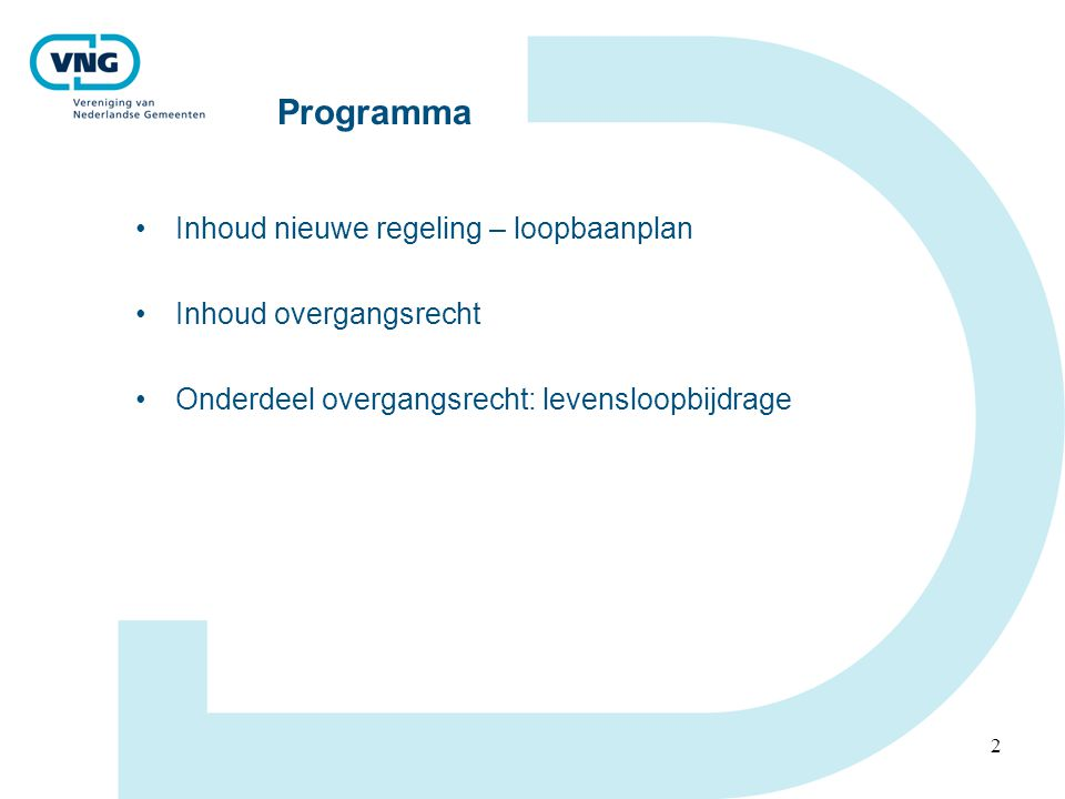 2 Programma •Inhoud nieuwe regeling – loopbaanplan •Inhoud overgangsrecht •Onderdeel overgangsrecht: levensloopbijdrage
