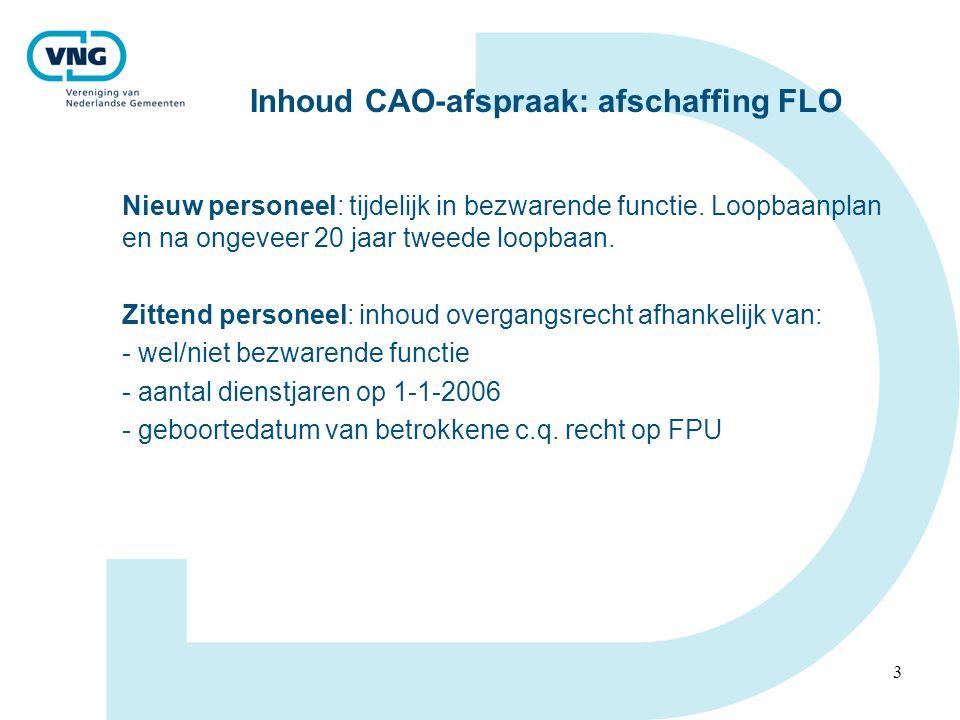 3 Inhoud CAO-afspraak: afschaffing FLO Nieuw personeel: tijdelijk in bezwarende functie.