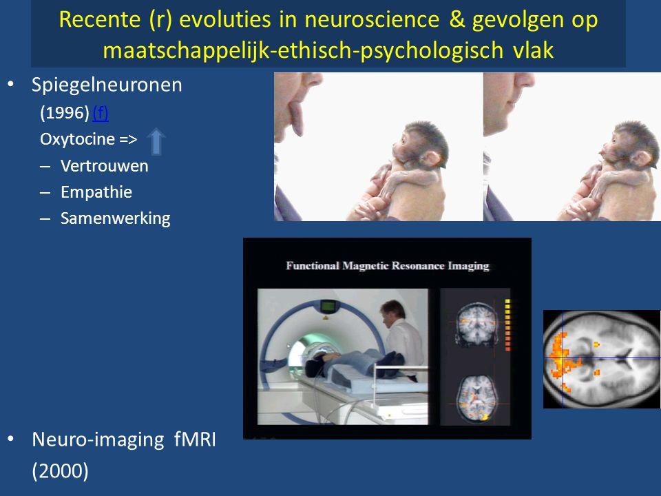 Recente (r) evoluties in neuroscience & gevolgen op maatschappelijk-ethisch-psychologisch vlak • Spiegelneuronen (1996) (f)(f) Oxytocine => – Vertrouw