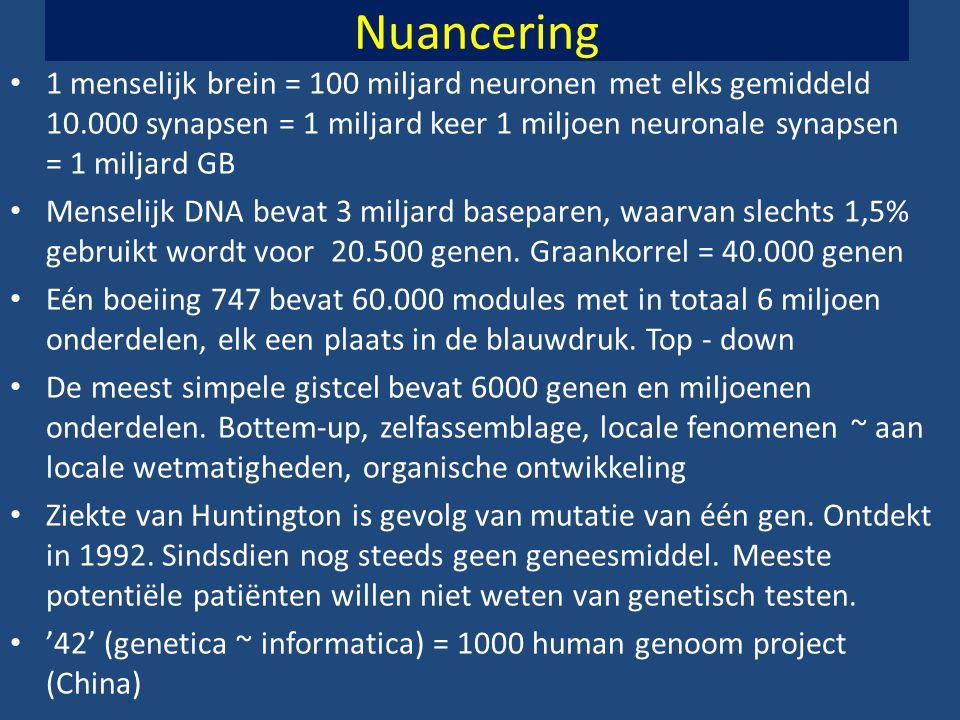 Nuancering • 1 menselijk brein = 100 miljard neuronen met elks gemiddeld 10.000 synapsen = 1 miljard keer 1 miljoen neuronale synapsen = 1 miljard GB