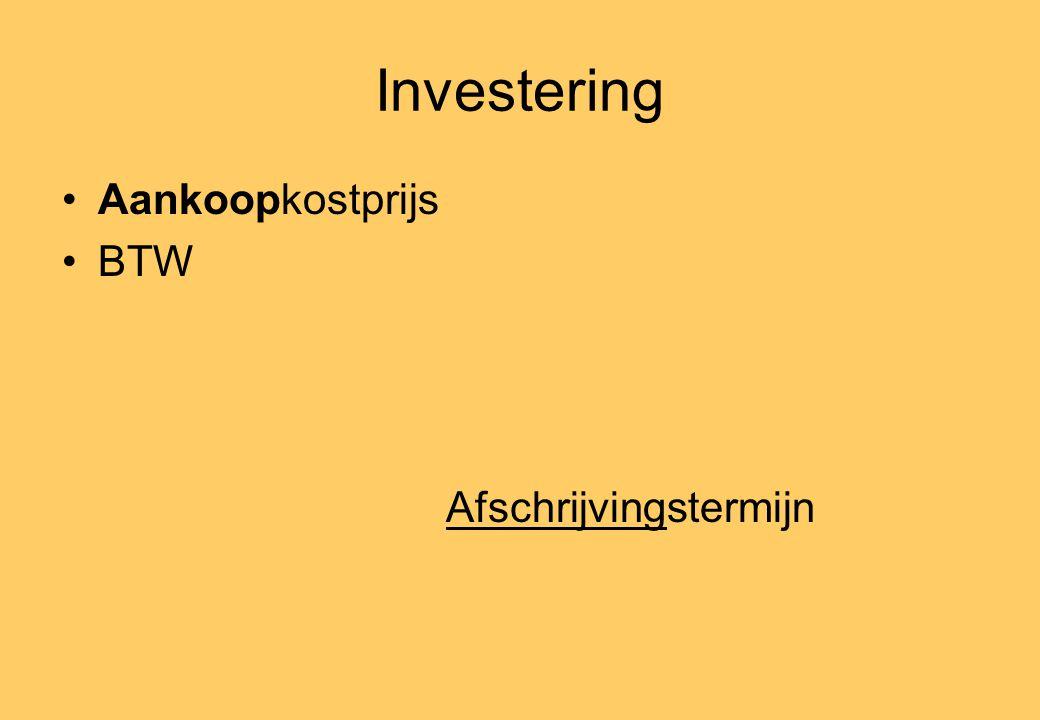 Investering •Aankoopkostprijs •BTW Afschrijvingstermijn