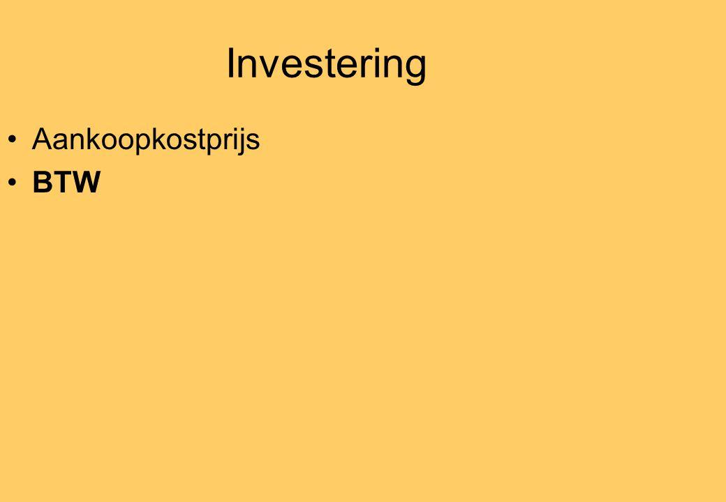 Investering •Aankoopkostprijs •BTW
