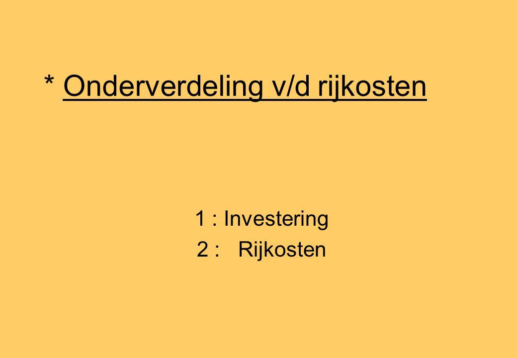 * Onderverdeling v/d rijkosten 1 : Investering 2 : Rijkosten