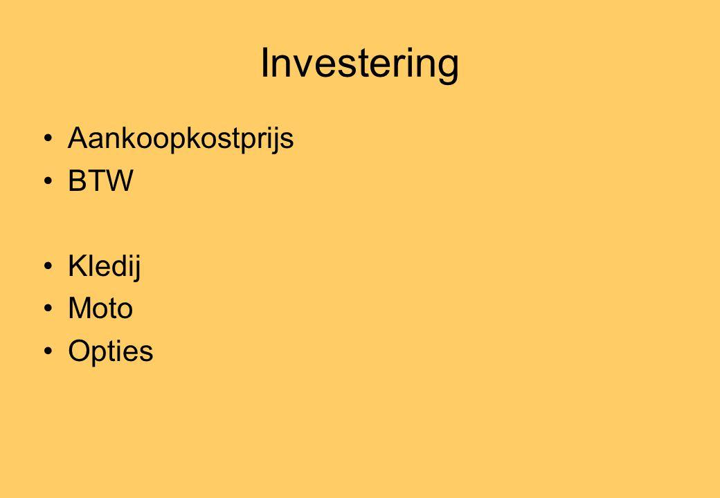 Investering •Aankoopkostprijs •BTW •Kledij •Moto •Opties