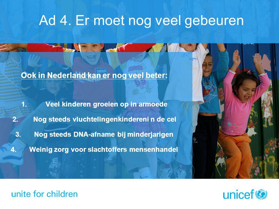 Ook in Nederland kan er nog veel beter: 1. Veel kinderen groeien op in armoede 2. Nog steeds vluchtelingenkindereni n de cel 3.Nog steeds DNA-afname b