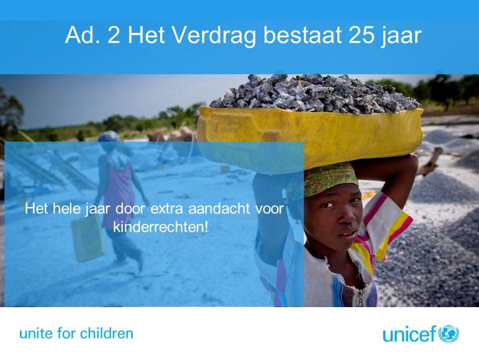 Het hele jaar door extra aandacht voor kinderrechten! Ad. 2 Het Verdrag bestaat 25 jaar