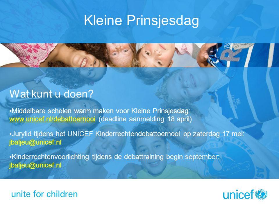 Kleine Prinsjesdag Wat kunt u doen? •Middelbare scholen warm maken voor Kleine Prinsjesdag: www.unicef.nl/debattoernooi (deadline aanmelding 18 april)