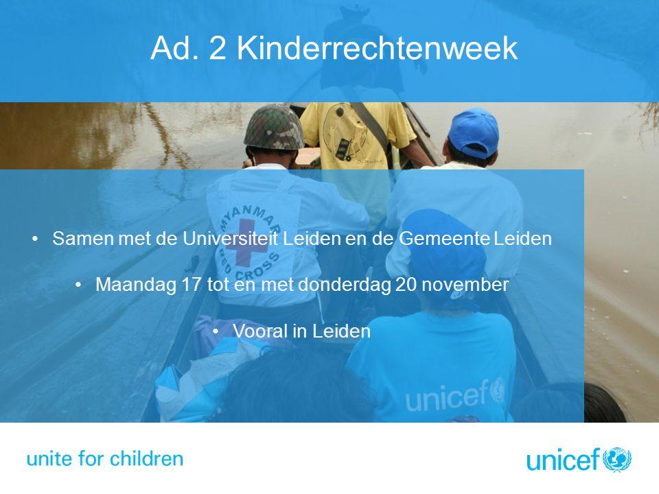 •Samen met de Universiteit Leiden en de Gemeente Leiden •Maandag 17 tot en met donderdag 20 november •Vooral in Leiden Ad. 2 Kinderrechtenweek