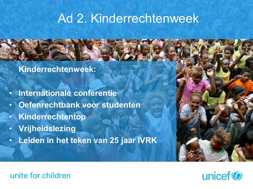 Ad 2. Kinderrechtenweek Kinderrechtenweek: •Internationale conferentie •Oefenrechtbank voor studenten •Kinderrechtentop •Vrijheidslezing •Leiden in he