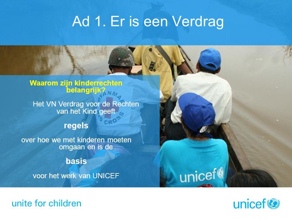 Ad 1. Er is een Verdrag Waarom zijn kinderrechten belangrijk? Het VN Verdrag voor de Rechten van het Kind geeft regels over hoe we met kinderen moeten