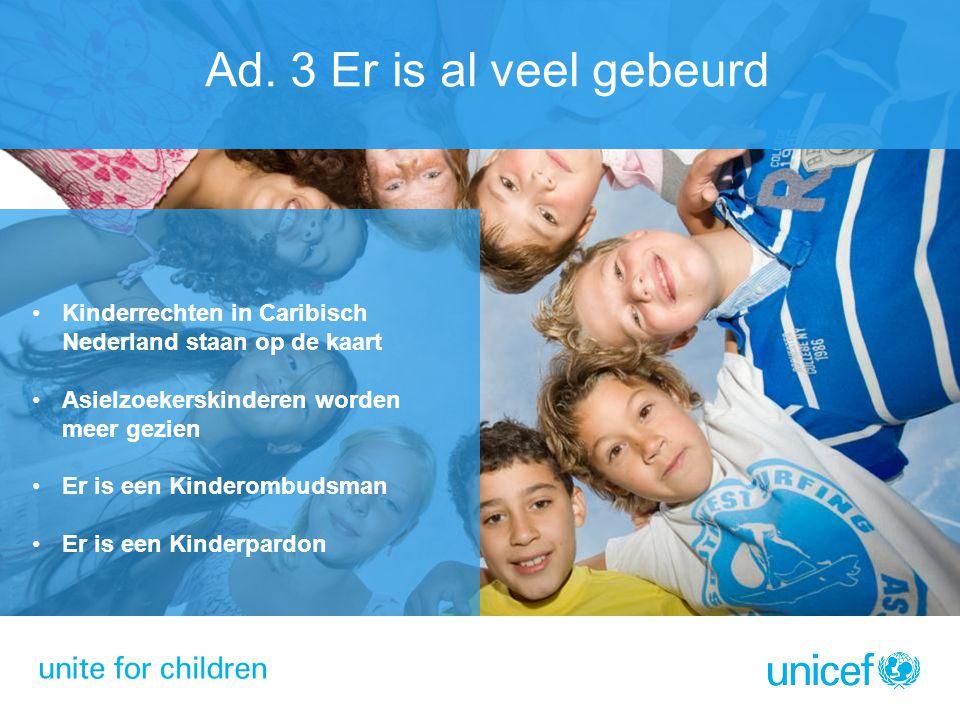 Ad. 3 Er is al veel gebeurd •Kinderrechten in Caribisch Nederland staan op de kaart •Asielzoekerskinderen worden meer gezien •Er is een Kinderombudsma