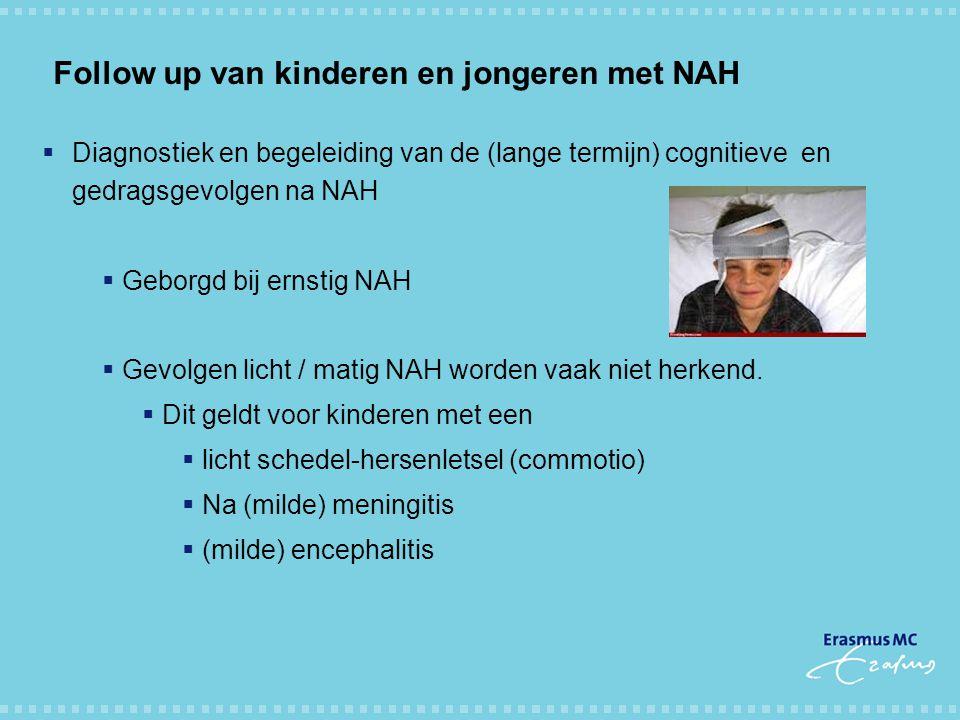 Follow up van kinderen en jongeren met NAH  Diagnostiek en begeleiding van de (lange termijn) cognitieve en gedragsgevolgen na NAH  Geborgd bij erns