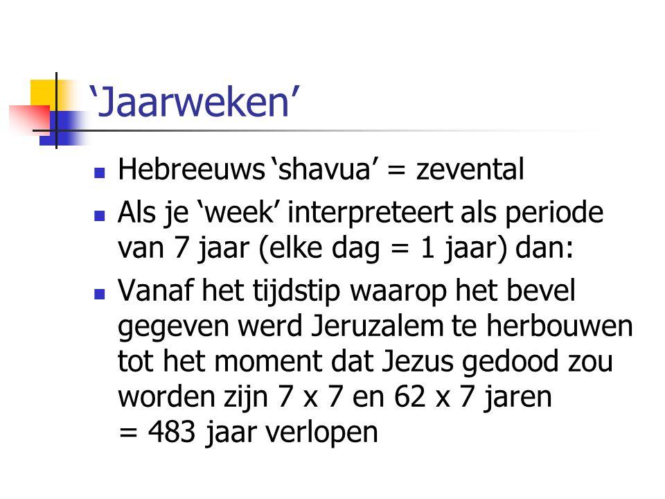 'Jaarweken'  Hebreeuws 'shavua' = zevental  Als je 'week' interpreteert als periode van 7 jaar (elke dag = 1 jaar) dan:  Vanaf het tijdstip waarop het bevel gegeven werd Jeruzalem te herbouwen tot het moment dat Jezus gedood zou worden zijn 7 x 7 en 62 x 7 jaren = 483 jaar verlopen