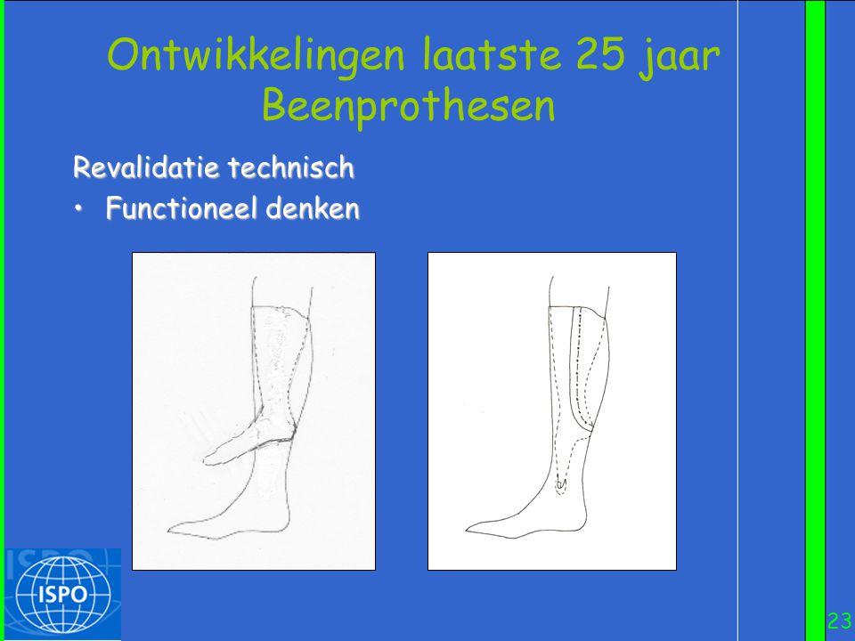 23 Revalidatie technisch •Functioneel denken Ontwikkelingen laatste 25 jaar Beenprothesen