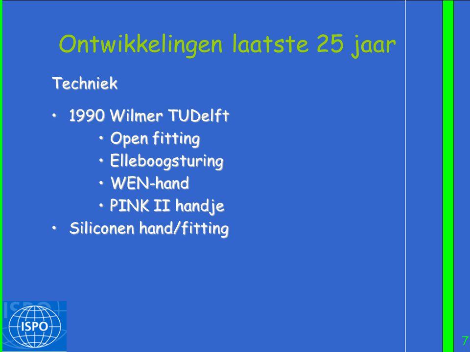 7 Ontwikkelingen laatste 25 jaar Techniek •1990 Wilmer TUDelft •Open fitting •Elleboogsturing •WEN-hand •PINK II handje •Siliconen hand/fitting