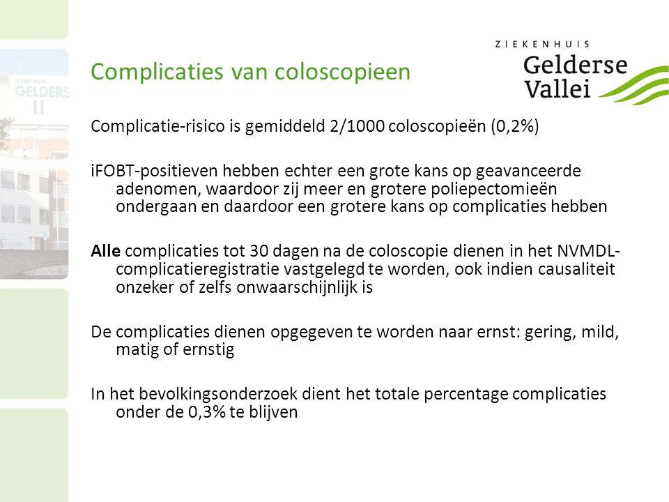 Complicaties van coloscopieen Complicatie-risico is gemiddeld 2/1000 coloscopieën (0,2%) iFOBT-positieven hebben echter een grote kans op geavanceerde