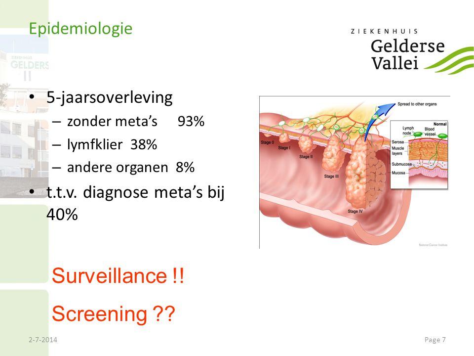 2-7-2014Page 7 Epidemiologie • 5-jaarsoverleving – zonder meta's 93% – lymfklier 38% – andere organen 8% • t.t.v. diagnose meta's bij 40% Surveillance