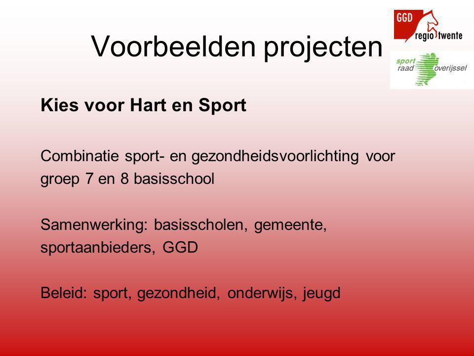Kies voor Hart en Sport Combinatie sport- en gezondheidsvoorlichting voor groep 7 en 8 basisschool Samenwerking: basisscholen, gemeente, sportaanbieders, GGD Beleid: sport, gezondheid, onderwijs, jeugd Voorbeelden projecten