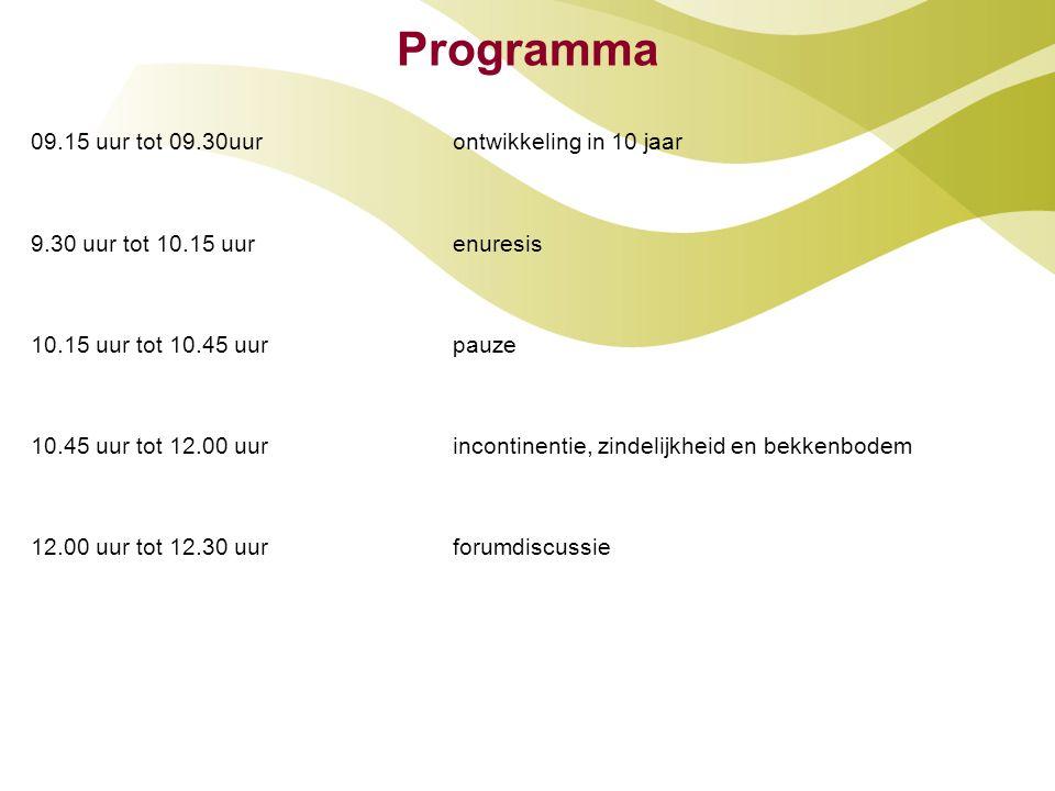 Programma 09.15 uur tot 09.30uurontwikkeling in 10 jaar 9.30 uur tot 10.15 uurenuresis 10.15 uur tot 10.45 uurpauze 10.45 uur tot 12.00 uur incontinen