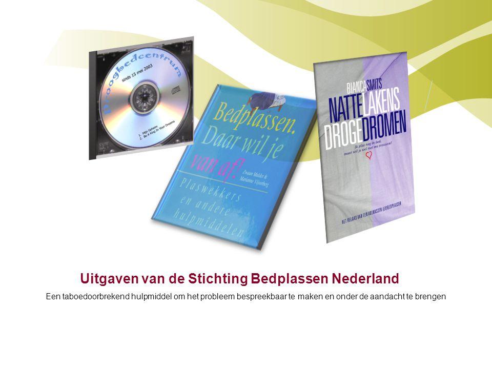 Uitgaven van de Stichting Bedplassen Nederland Een taboedoorbrekend hulpmiddel om het probleem bespreekbaar te maken en onder de aandacht te brengen