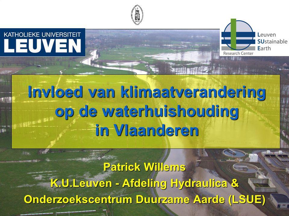 Patrick Willems K.U.Leuven - Afdeling Hydraulica & Onderzoekscentrum Duurzame Aarde (LSUE) Invloed van klimaatverandering op de waterhuishouding in Vl