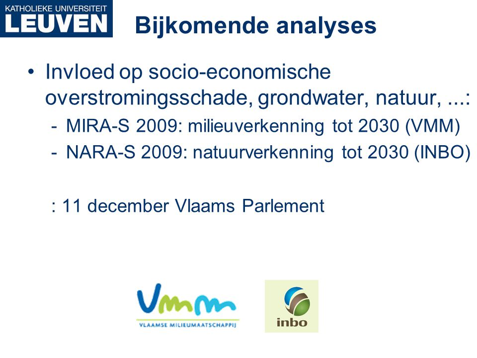 Bijkomende analyses •Invloed op socio-economische overstromingsschade, grondwater, natuur,...: -MIRA-S 2009: milieuverkenning tot 2030 (VMM) -NARA-S 2