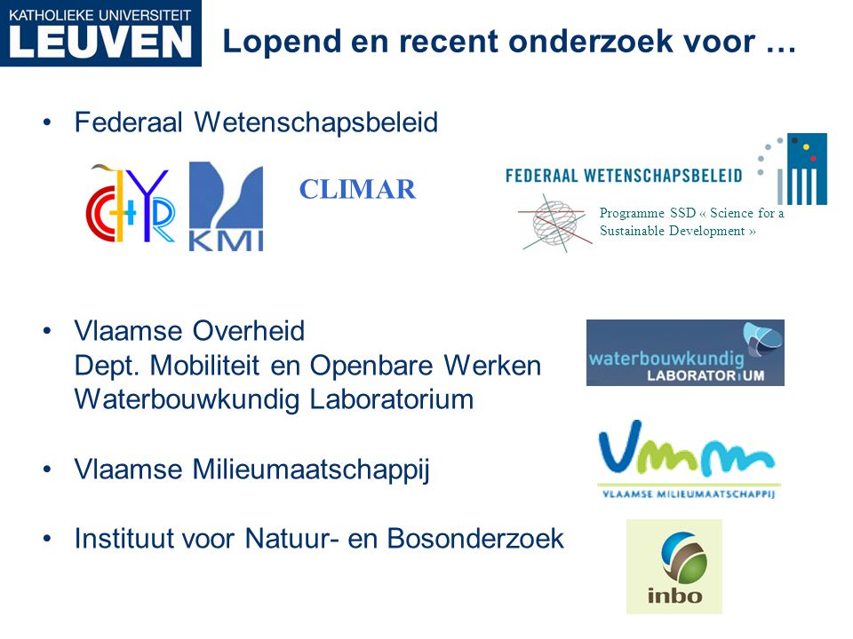Lopend en recent onderzoek voor … •Federaal Wetenschapsbeleid •Vlaamse Overheid Dept. Mobiliteit en Openbare Werken Waterbouwkundig Laboratorium •Vlaa