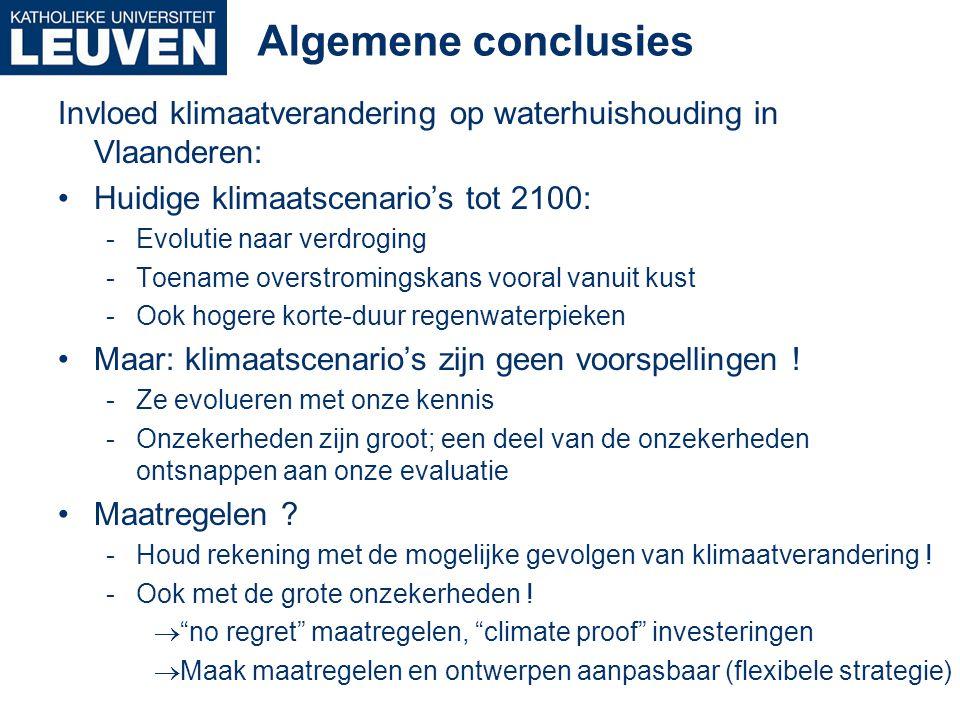 Algemene conclusies Invloed klimaatverandering op waterhuishouding in Vlaanderen: •Huidige klimaatscenario's tot 2100: -Evolutie naar verdroging -Toen