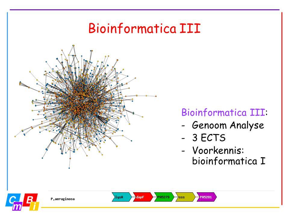 Bioinformatica III Bioinformatica III: -Genoom Analyse -3 ECTS -Voorkennis: bioinformatica I