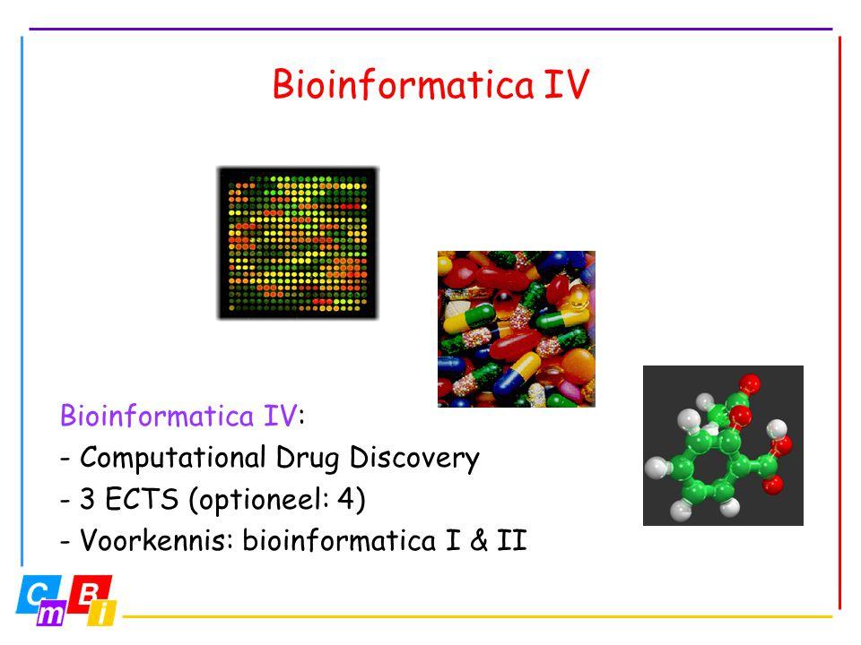 Bioinformatica IV Bioinformatica IV: - Computational Drug Discovery - 3 ECTS (optioneel: 4) - Voorkennis: bioinformatica I & II