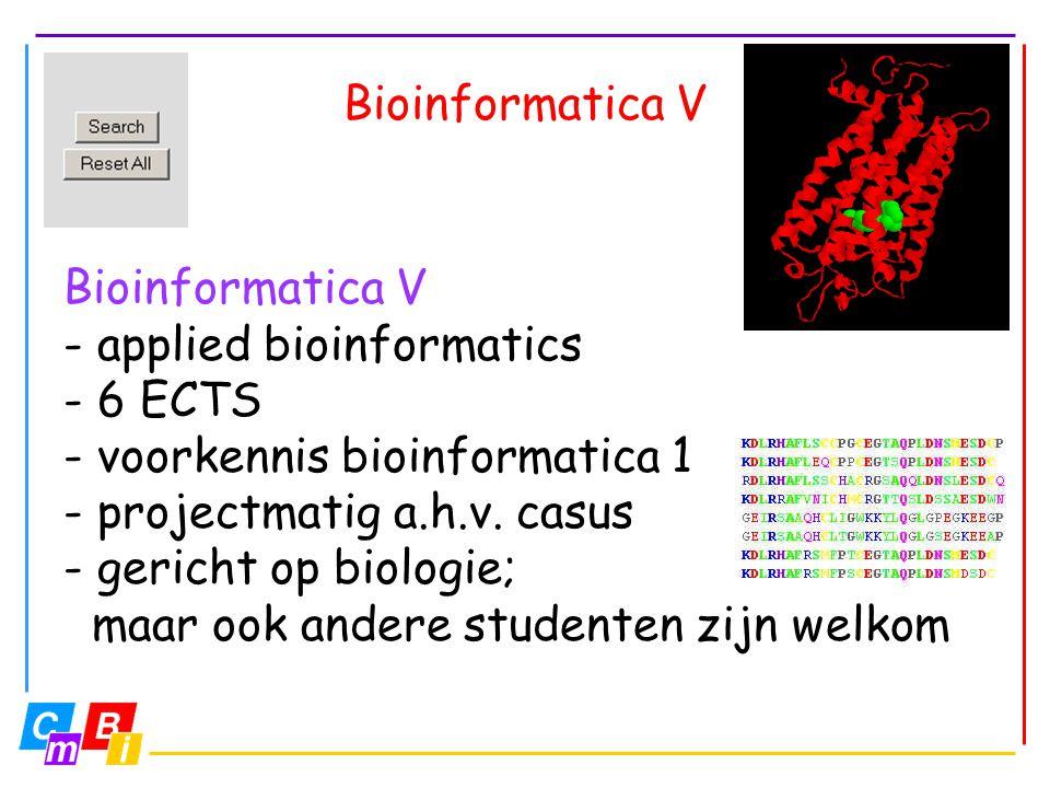 Bioinformatica V - applied bioinformatics - 6 ECTS - voorkennis bioinformatica 1 - projectmatig a.h.v. casus - gericht op biologie; maar ook andere st