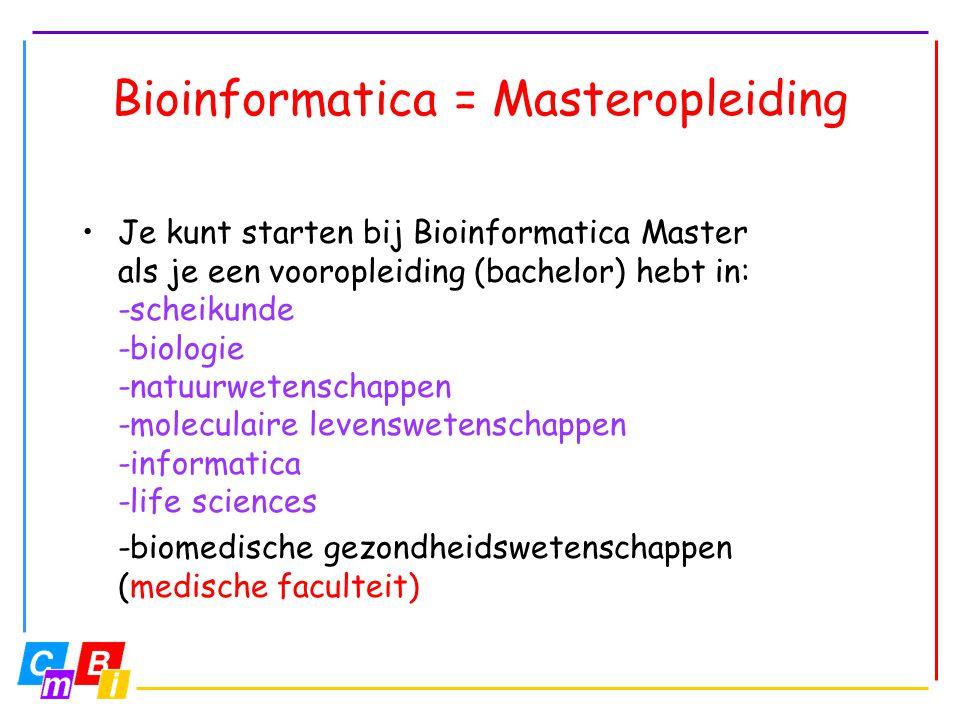 Bioinformatica = Masteropleiding •Je kunt starten bij Bioinformatica Master als je een vooropleiding (bachelor) hebt in: -scheikunde -biologie -natuur