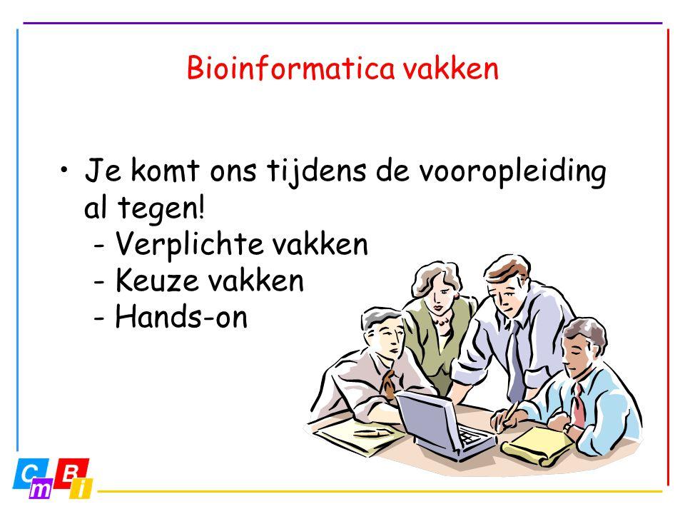 Bioinformatica vakken •Je komt ons tijdens de vooropleiding al tegen! -Verplichte vakken -Keuze vakken -Hands-on